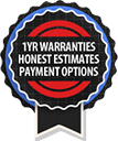 1 Year Warranties, Honest Estimates & Payment Options
